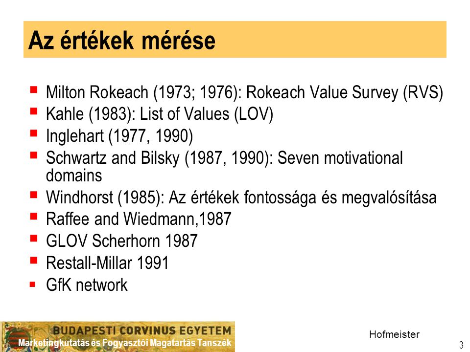 Az értékek mérése Milton Rokeach (1973; 1976): Rokeach Value Survey (RVS) Kahle (1983): List of Values (LOV)