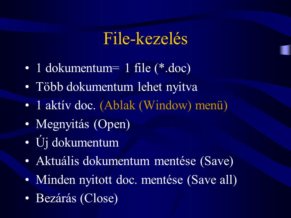 File-kezelés 1 dokumentum= 1 file (*.doc) Több dokumentum lehet nyitva