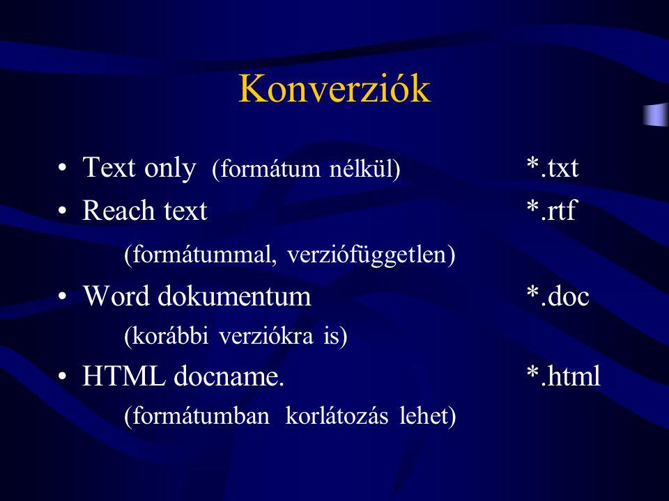 Konverziók Text only (formátum nélkül) *.txt Reach text *.rtf