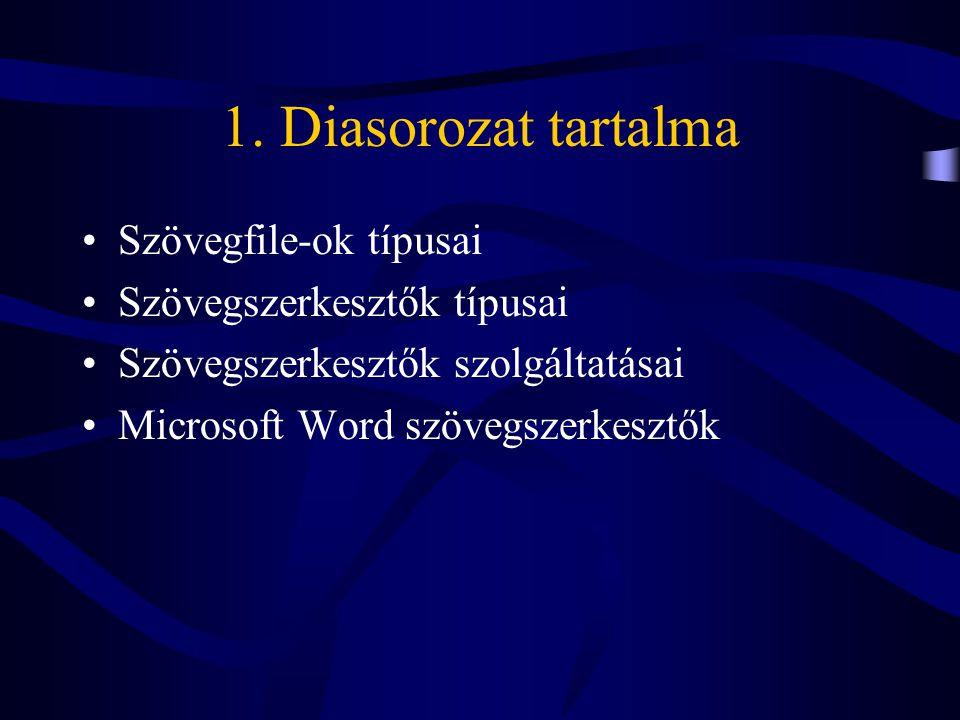 1. Diasorozat tartalma Szövegfile-ok típusai Szövegszerkesztők típusai