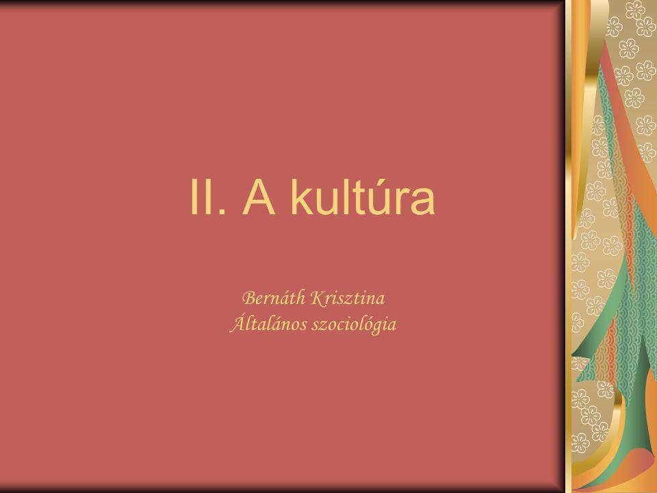 II. A kultúra Bernáth Krisztina Általános szociológia