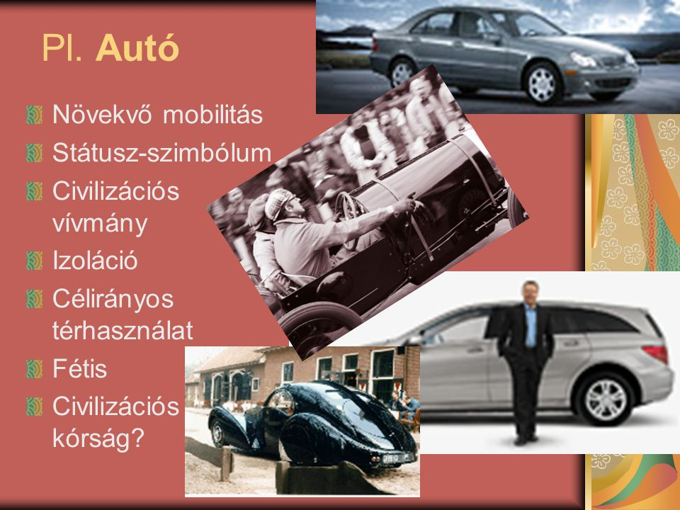 Pl. Autó Növekvő mobilitás Státusz-szimbólum Civilizációs vívmány