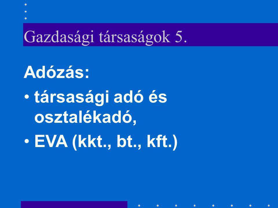 Gazdasági társaságok 5. Adózás: társasági adó és osztalékadó, EVA (kkt., bt., kft.)