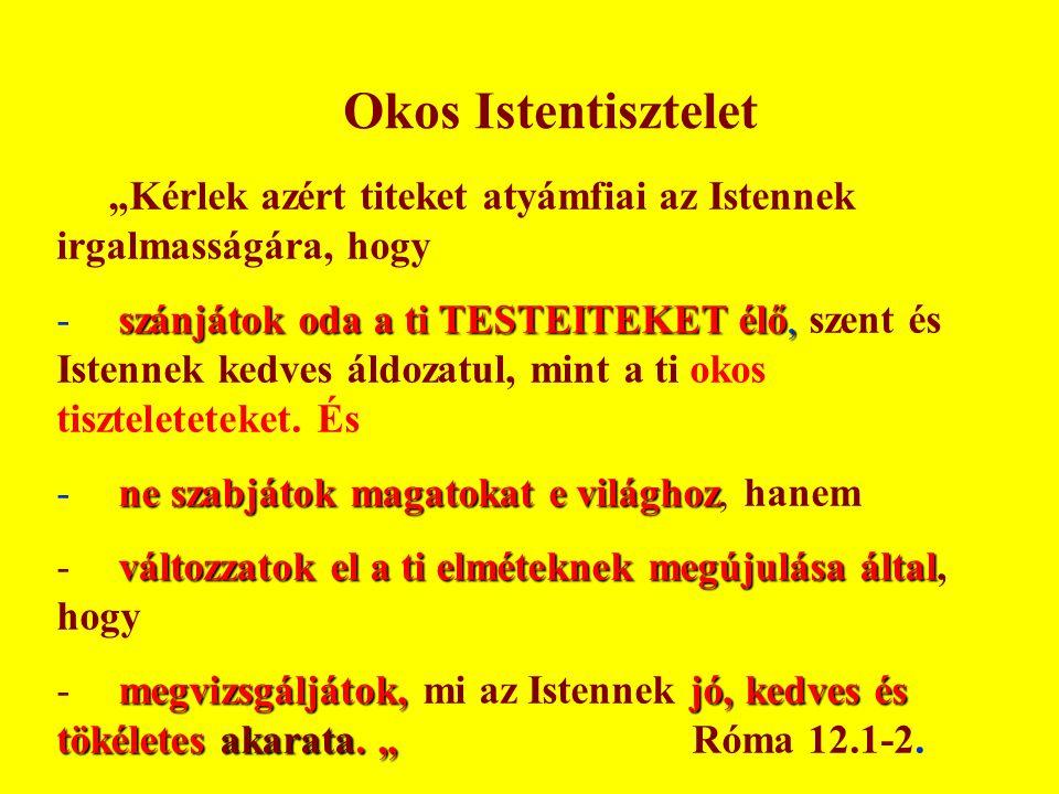 """Okos Istentisztelet """"Kérlek azért titeket atyámfiai az Istennek irgalmasságára, hogy."""