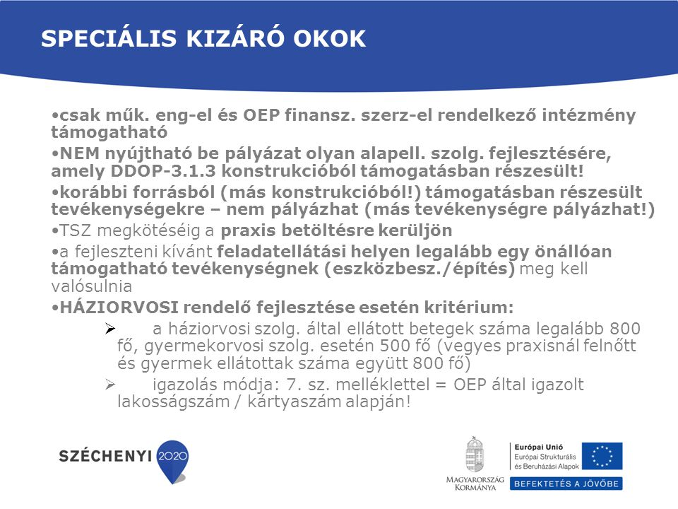 Speciális kizáró okok csak műk. eng-el és OEP finansz. szerz-el rendelkező intézmény támogatható.