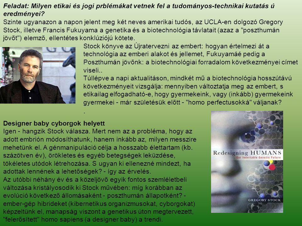 Feladat: Milyen etikai és jogi prblémákat vetnek fel a tudományos-technikai kutatás ú eredményei