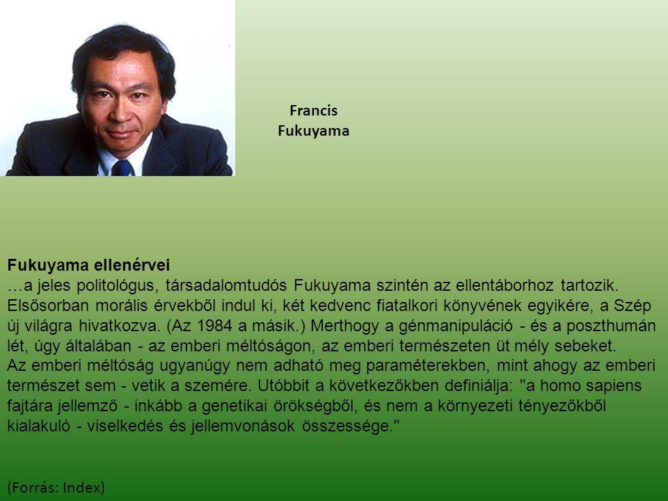 Francis Fukuyama Fukuyama ellenérvei. …a jeles politológus, társadalomtudós Fukuyama szintén az ellentáborhoz tartozik.