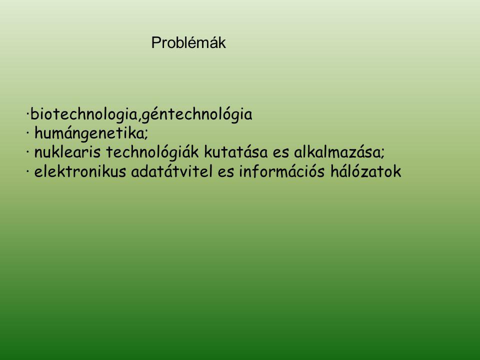 Problémák ·biotechnologia,géntechnológia. · humángenetika; · nuklearis technológiák kutatása es alkalmazása;