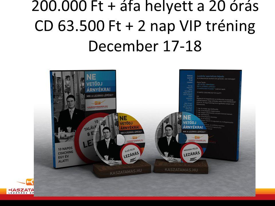 200. 000 Ft + áfa helyett a 20 órás CD 63
