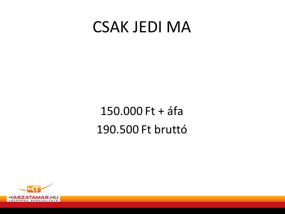 CSAK JEDI MA 150.000 Ft + áfa 190.500 Ft bruttó
