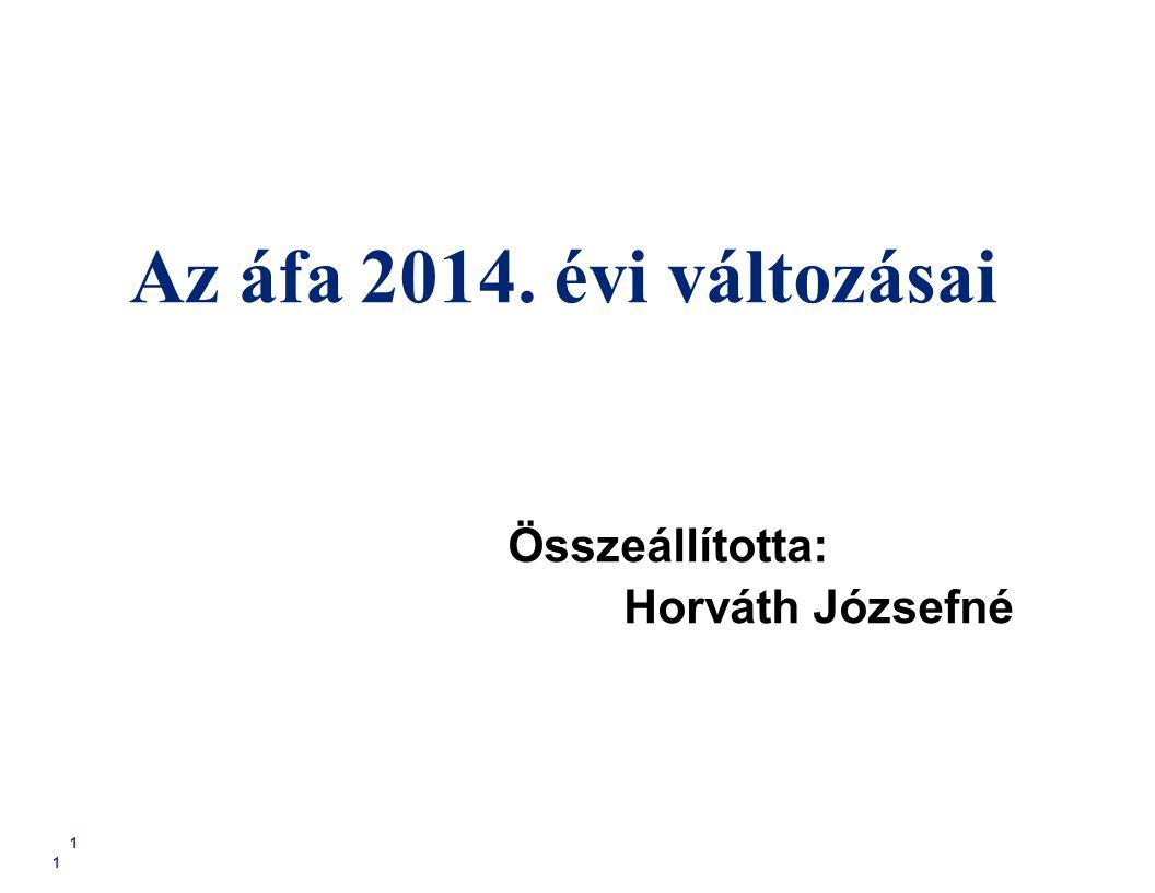 Az áfa 2014. évi változásai Összeállította: Horváth Józsefné 1