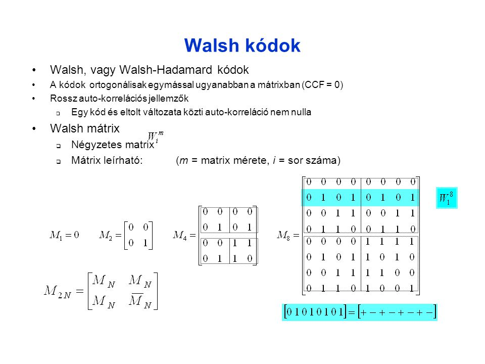 Walsh kódok Walsh, vagy Walsh-Hadamard kódok Walsh mátrix