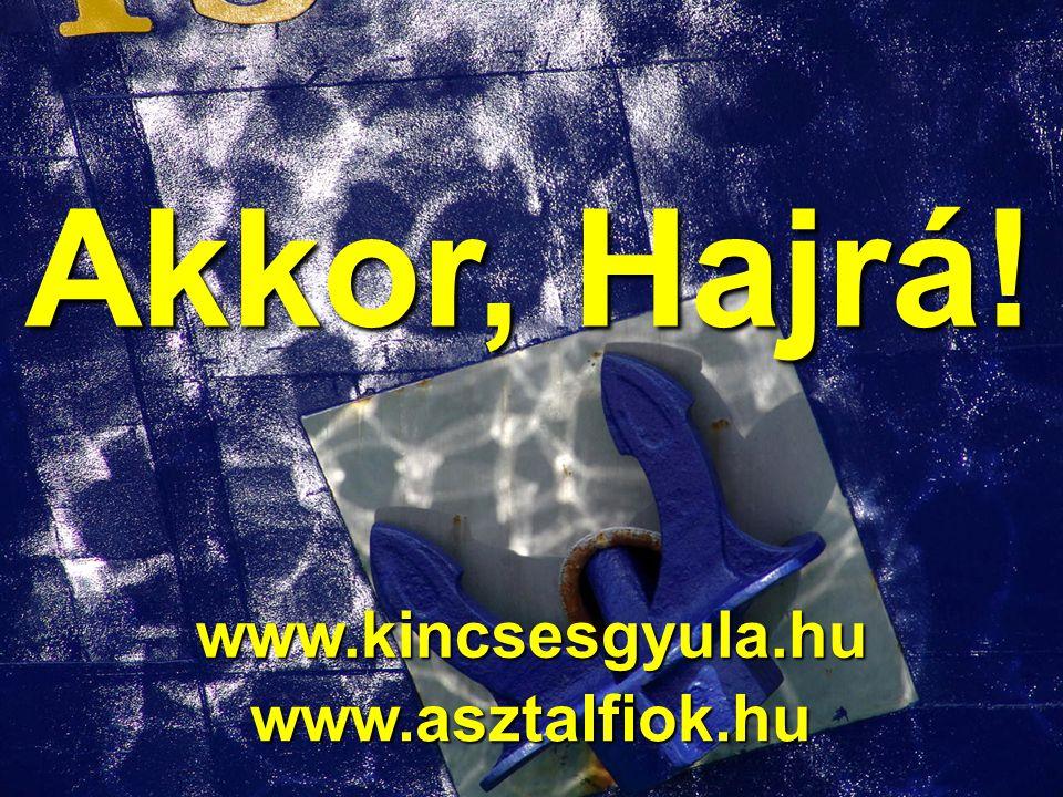 Akkor, Hajrá! www.kincsesgyula.hu www.asztalfiok.hu 23/25
