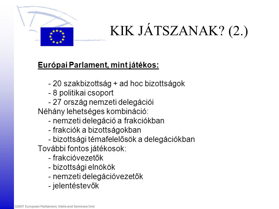 KIK JÁTSZANAK (2.) Európai Parlament, mint játékos: