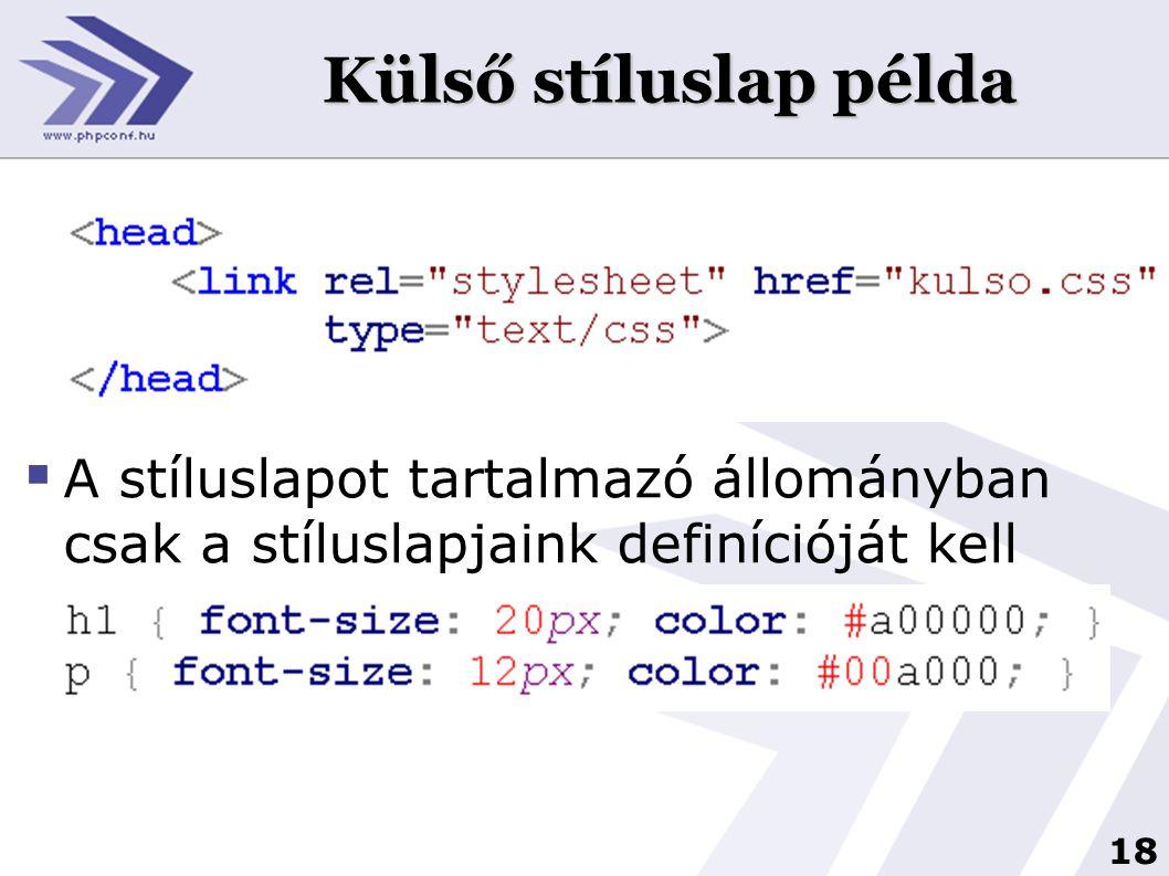 Külső stíluslap példa A stíluslapot tartalmazó állományban csak a stíluslapjaink definícióját kell elhelyeznünk: