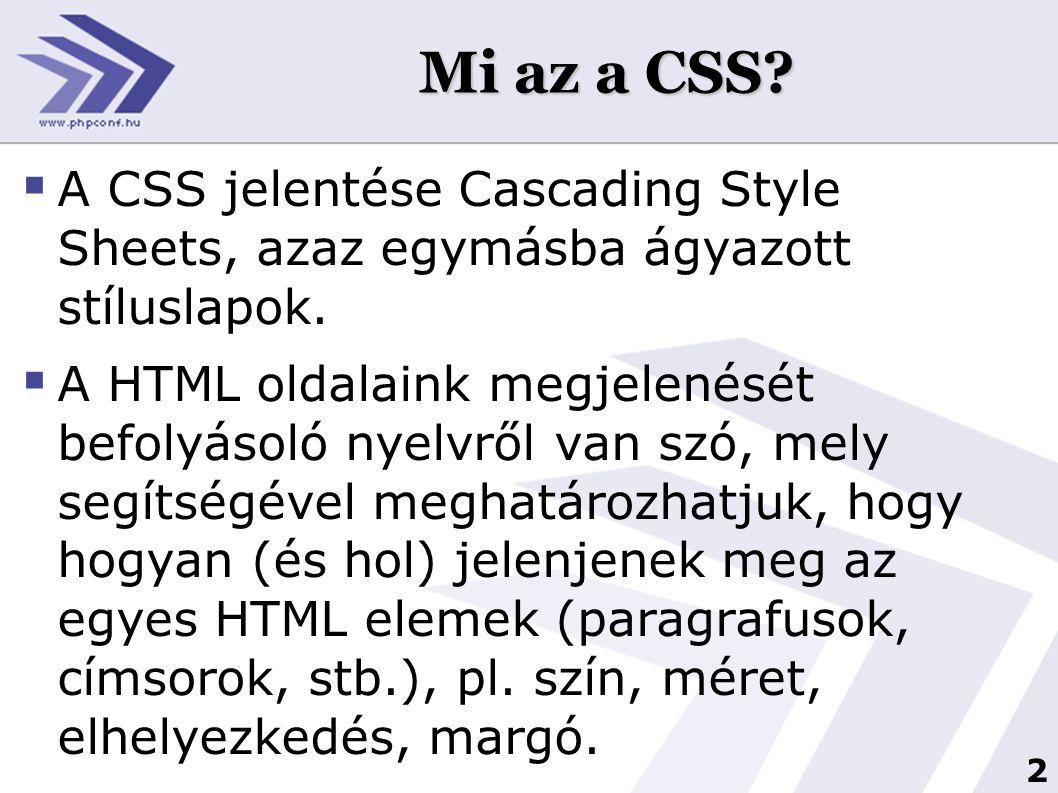 Mi az a CSS A CSS jelentése Cascading Style Sheets, azaz egymásba ágyazott stíluslapok.