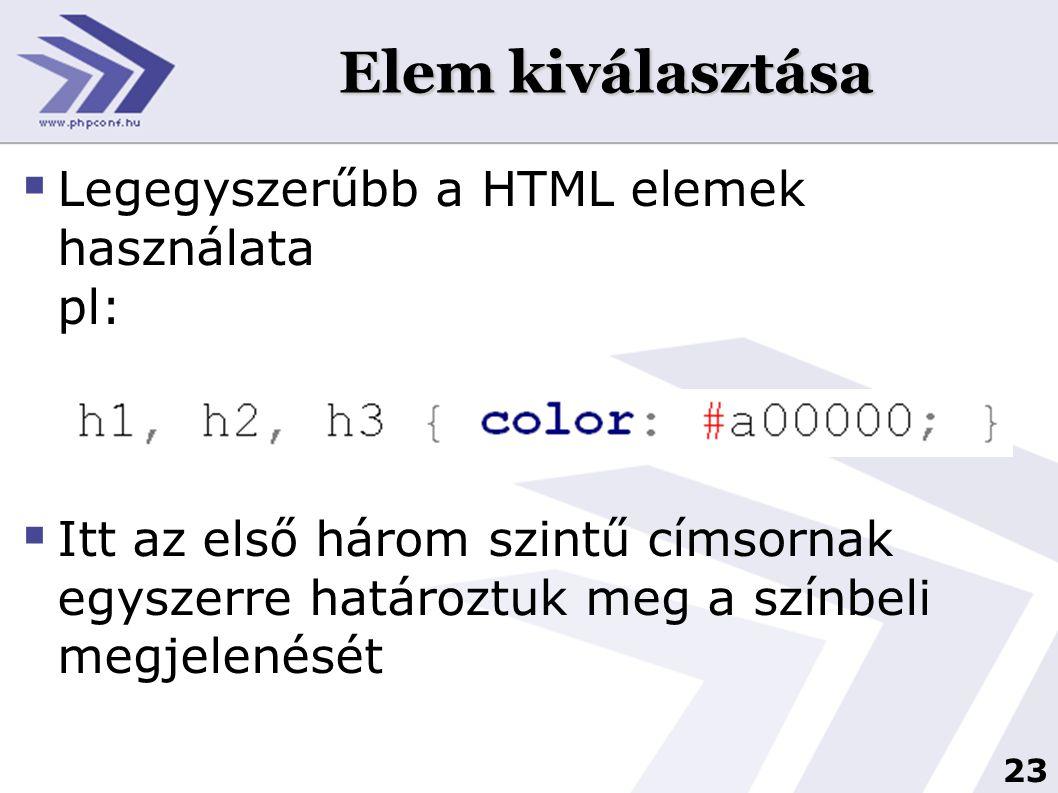 Elem kiválasztása Legegyszerűbb a HTML elemek használata pl: