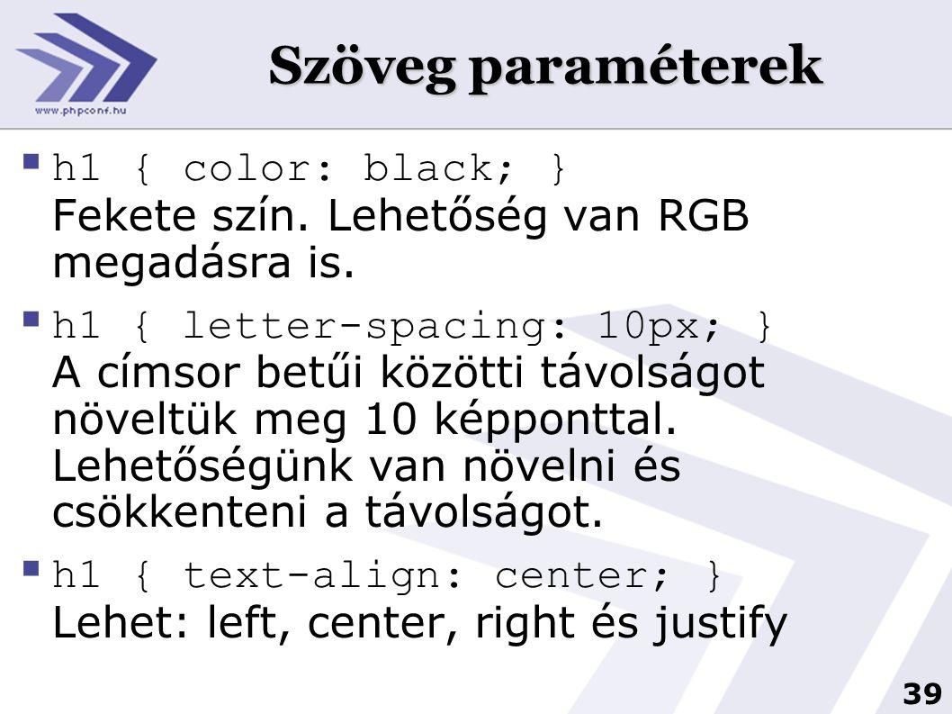 Szöveg paraméterek h1 { color: black; } Fekete szín. Lehetőség van RGB megadásra is.