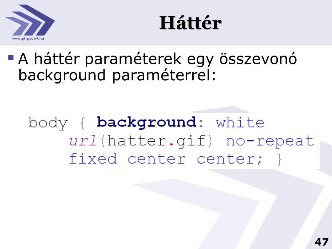 Háttér A háttér paraméterek egy összevonó background paraméterrel: