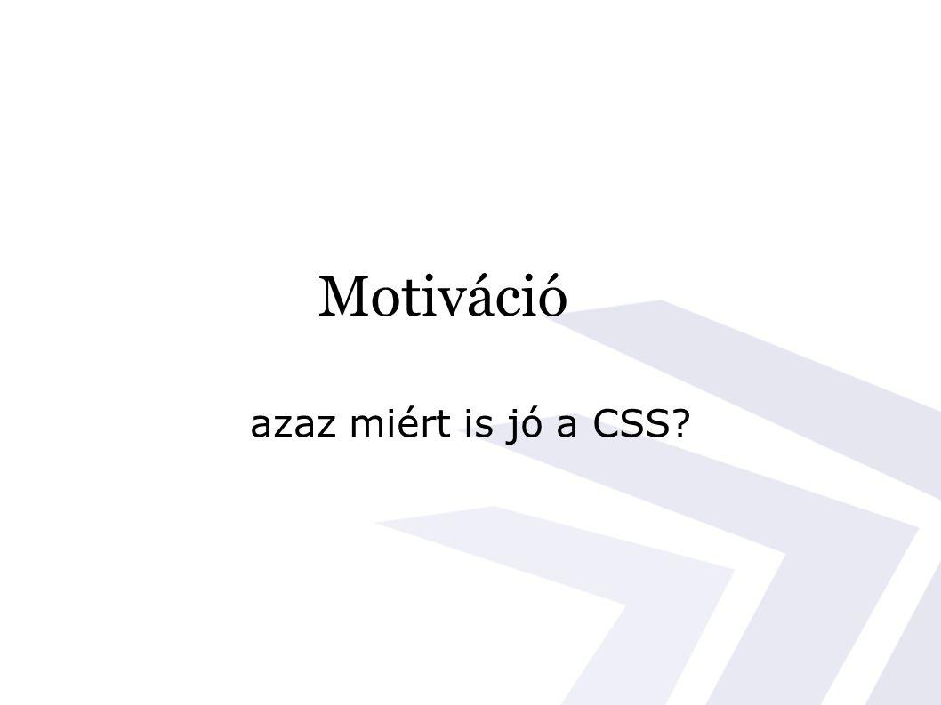 Motiváció azaz miért is jó a CSS
