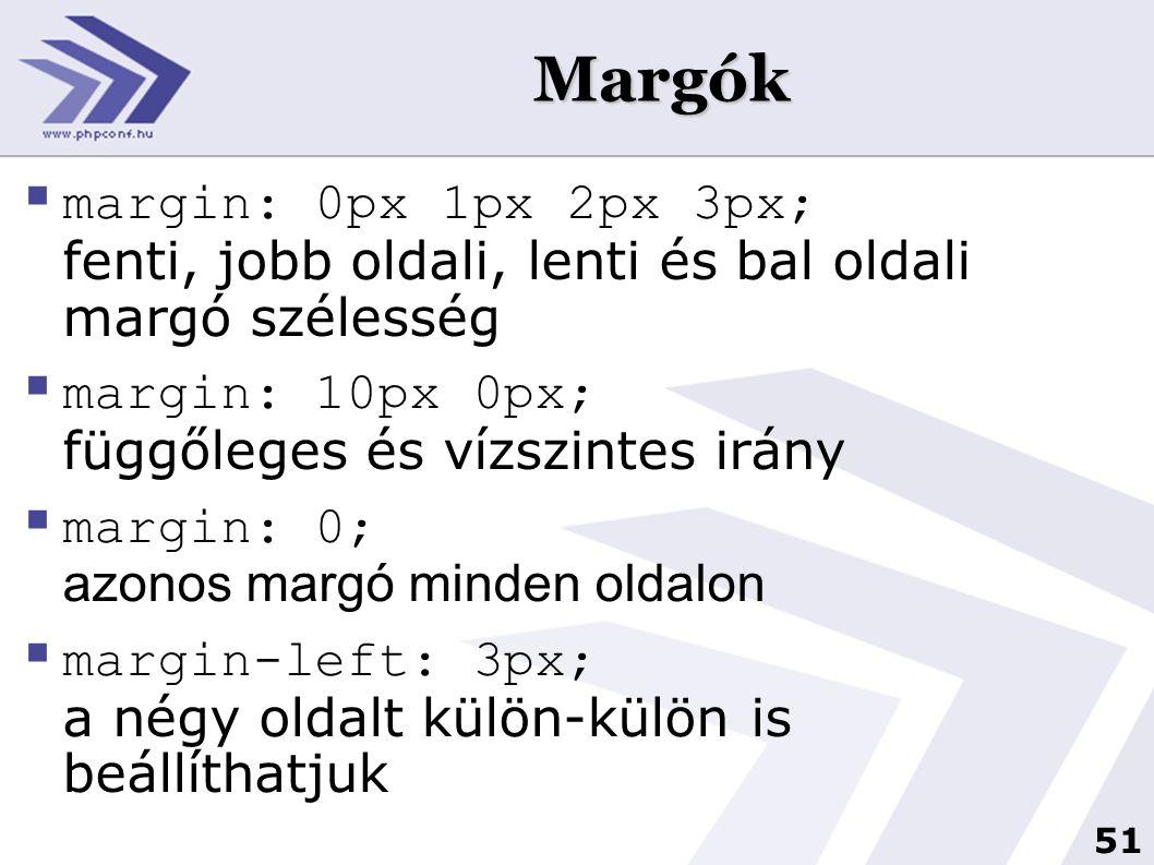 Margók margin: 0px 1px 2px 3px; fenti, jobb oldali, lenti és bal oldali margó szélesség. margin: 10px 0px; függőleges és vízszintes irány.