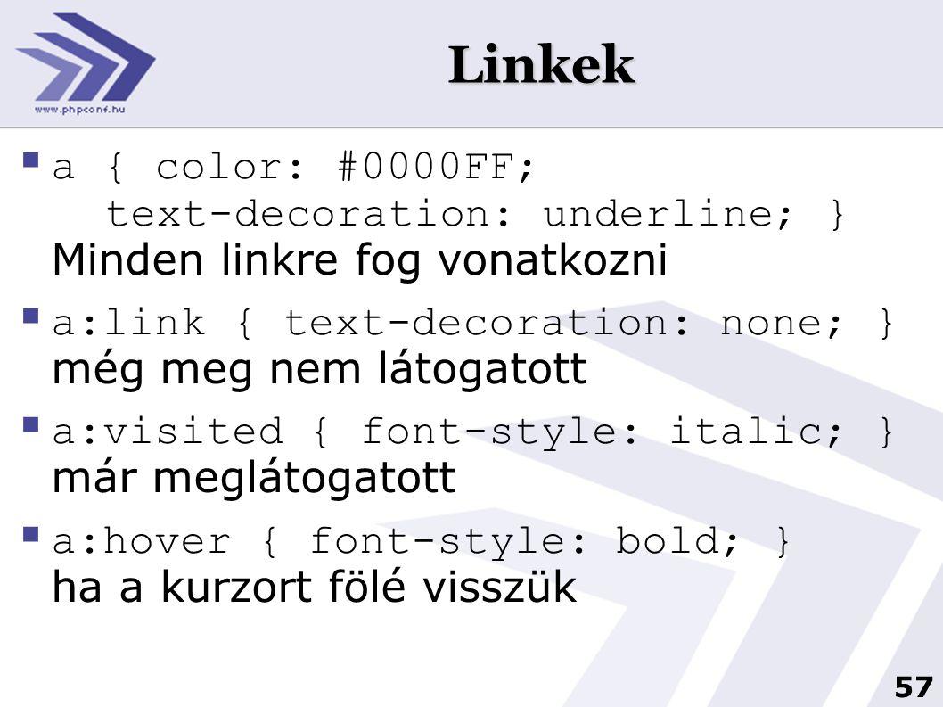 Linkek a { color: #0000FF; text-decoration: underline; } Minden linkre fog vonatkozni. a:link { text-decoration: none; } még meg nem látogatott.