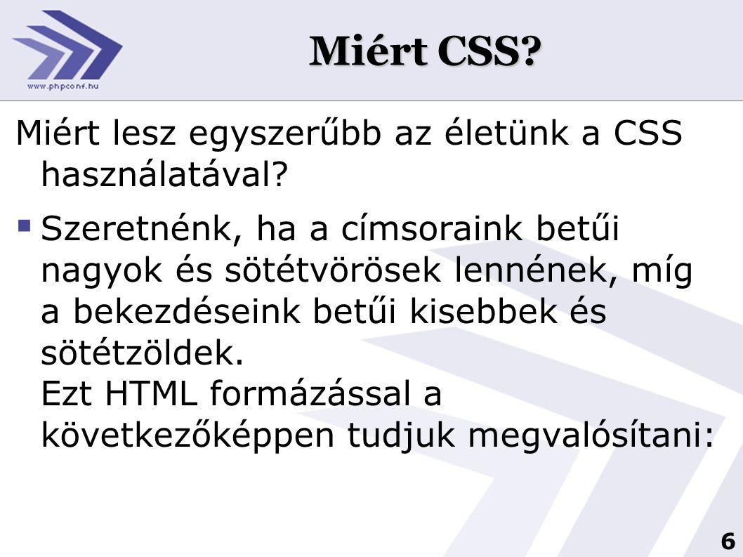 Miért CSS Miért lesz egyszerűbb az életünk a CSS használatával