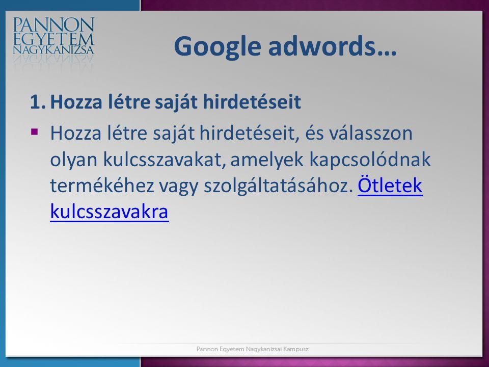 Google adwords… Hozza létre saját hirdetéseit