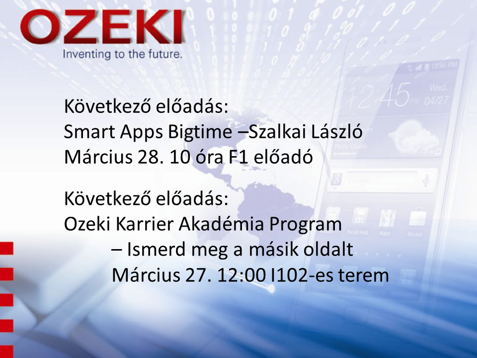 Következő előadás: Smart Apps Bigtime –Szalkai László. Március 28. 10 óra F1 előadó. Következő előadás: