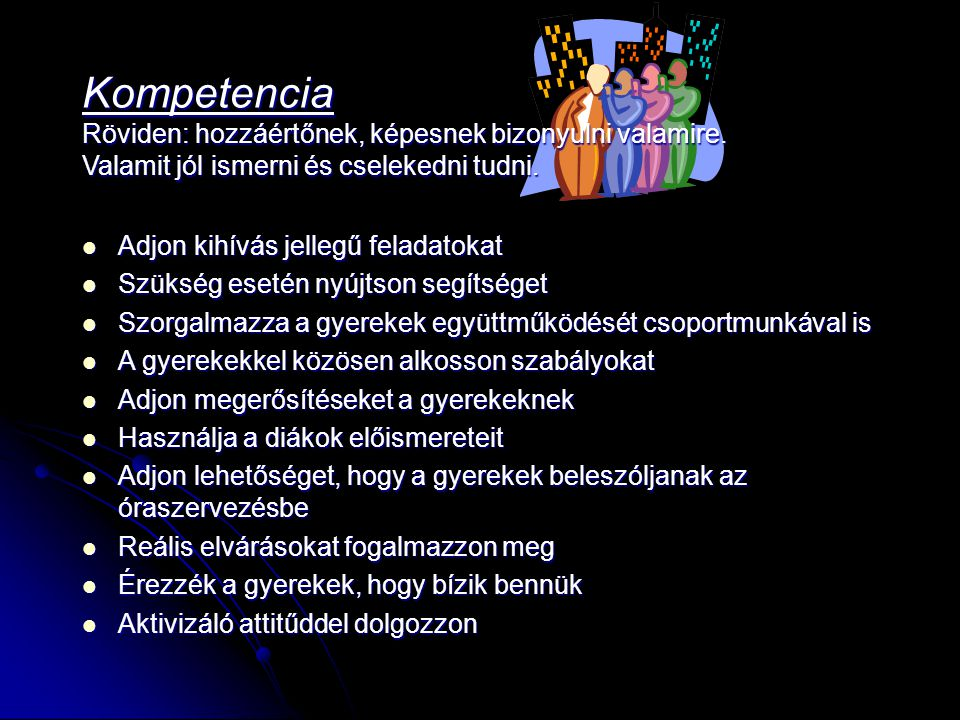 Kompetencia Röviden: hozzáértőnek, képesnek bizonyulni valamire