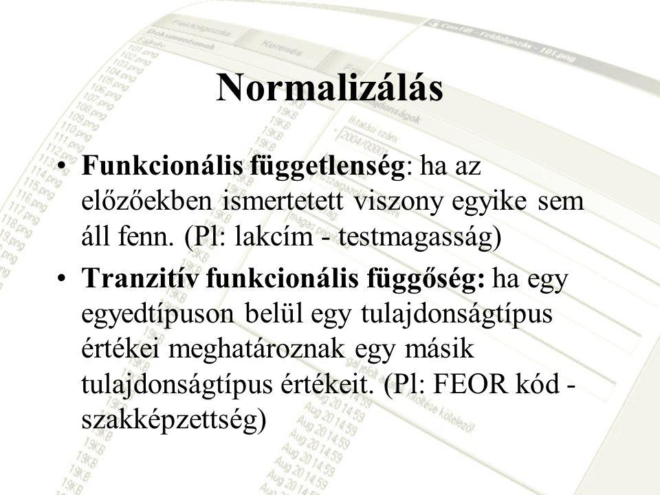 Normalizálás Funkcionális függetlenség: ha az előzőekben ismertetett viszony egyike sem áll fenn. (Pl: lakcím - testmagasság)