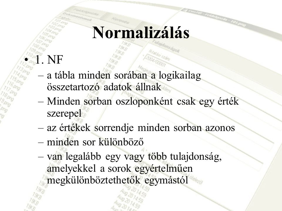 Normalizálás 1. NF. a tábla minden sorában a logikailag összetartozó adatok állnak. Minden sorban oszloponként csak egy érték szerepel.