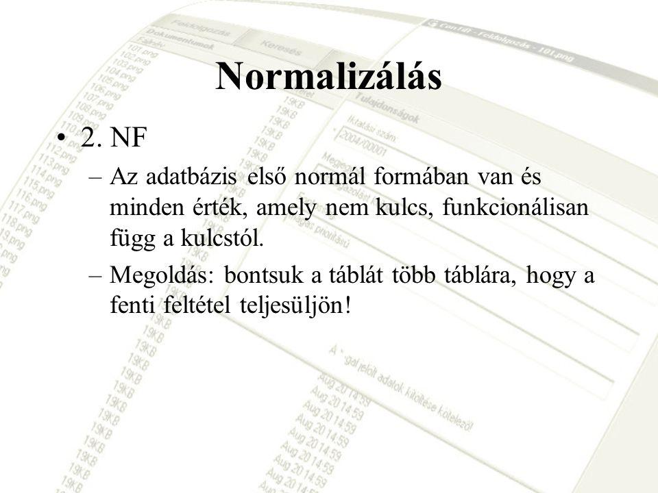 Normalizálás 2. NF. Az adatbázis első normál formában van és minden érték, amely nem kulcs, funkcionálisan függ a kulcstól.