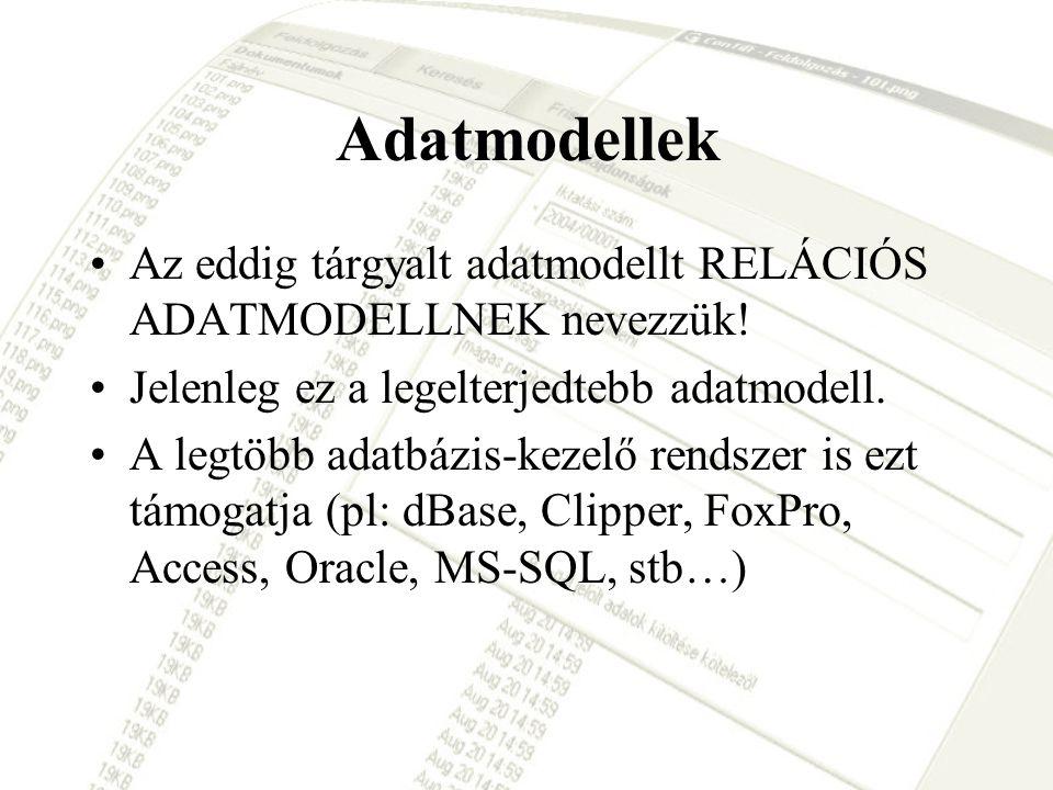 Adatmodellek Az eddig tárgyalt adatmodellt RELÁCIÓS ADATMODELLNEK nevezzük! Jelenleg ez a legelterjedtebb adatmodell.