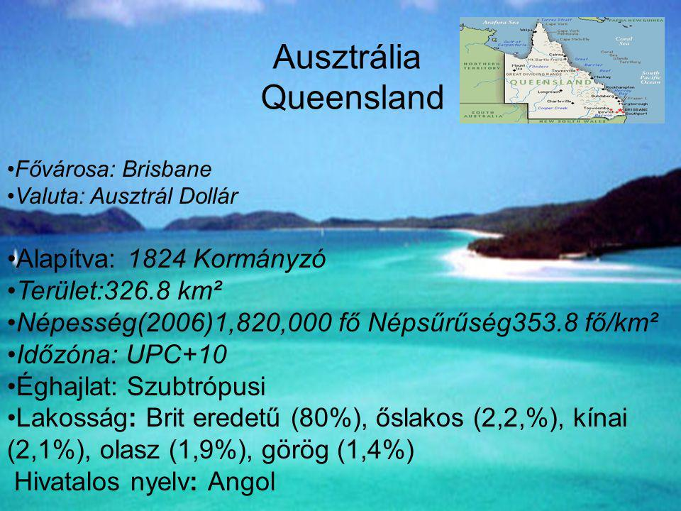 Ausztrália Queensland Alapítva: 1824 Kormányzó Terület:326.8 km²