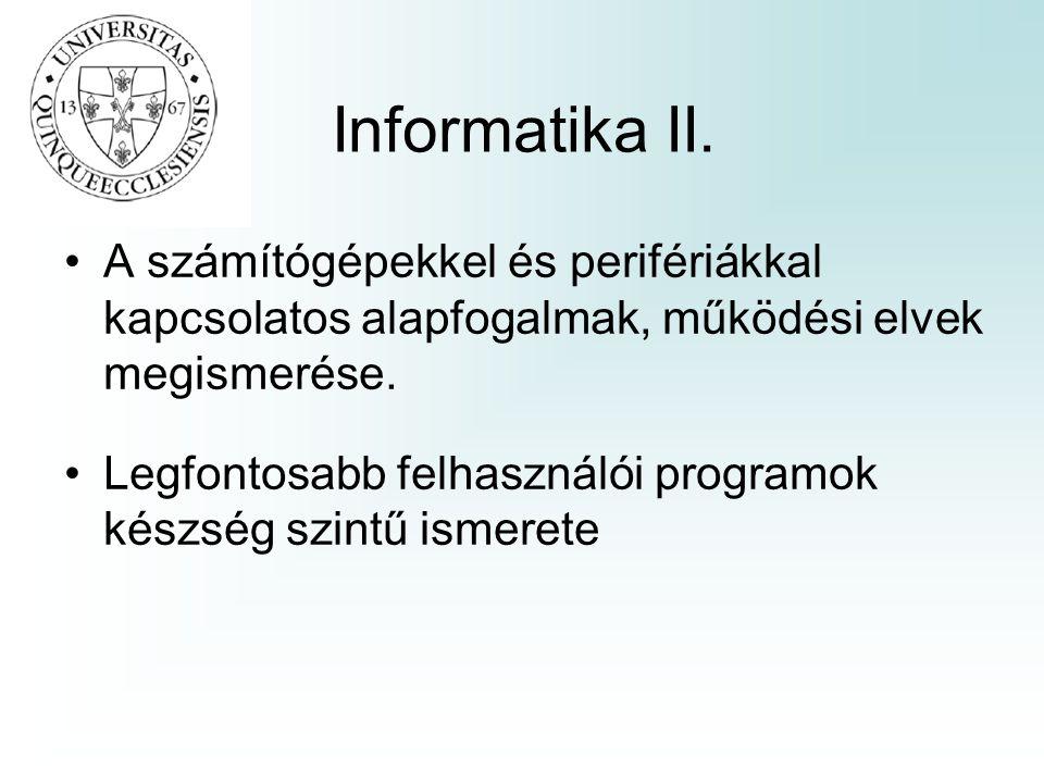 Informatika II. A számítógépekkel és perifériákkal kapcsolatos alapfogalmak, működési elvek megismerése.