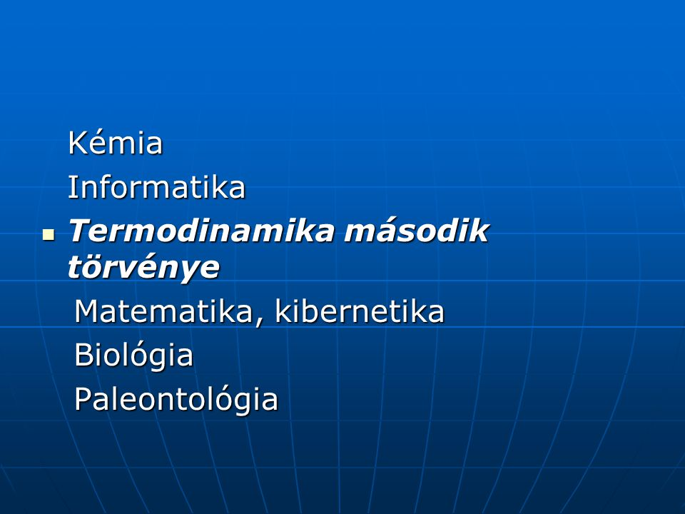 Kémia Informatika Termodinamika második törvénye Matematika, kibernetika Biológia Paleontológia