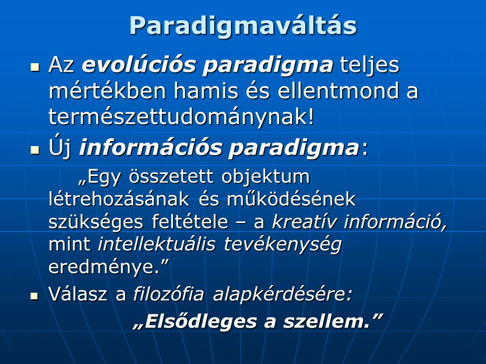 Paradigmaváltás Az evolúciós paradigma teljes mértékben hamis és ellentmond a természettudománynak!