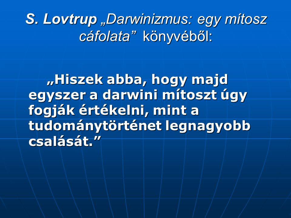 """S. Lovtrup """"Darwinizmus: egy mítosz cáfolata könyvéből:"""