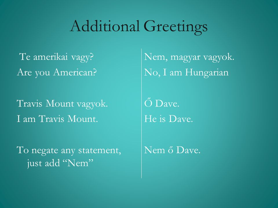 Additional Greetings Te amerikai vagy Are you American