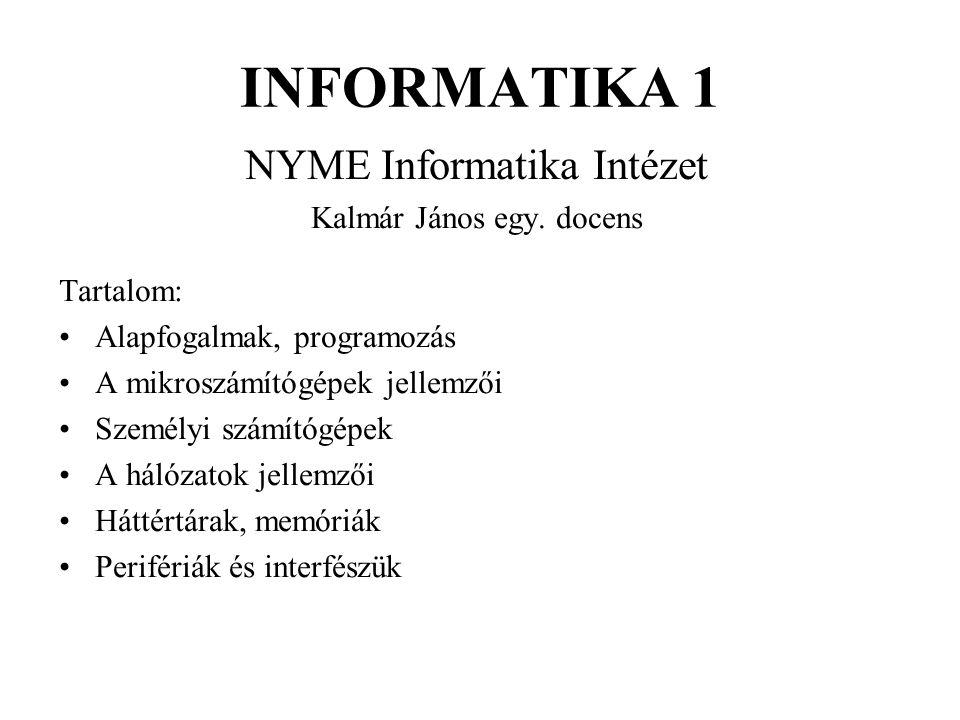 INFORMATIKA 1 NYME Informatika Intézet Kalmár János egy. docens