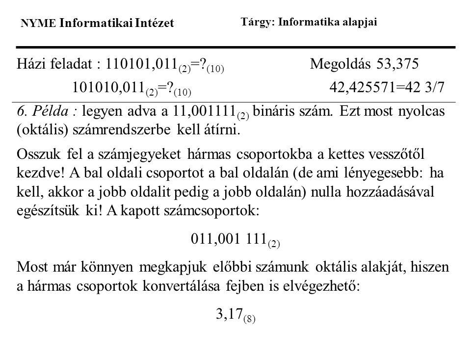 Házi feladat : 110101,011(2)= (10) Megoldás 53,375