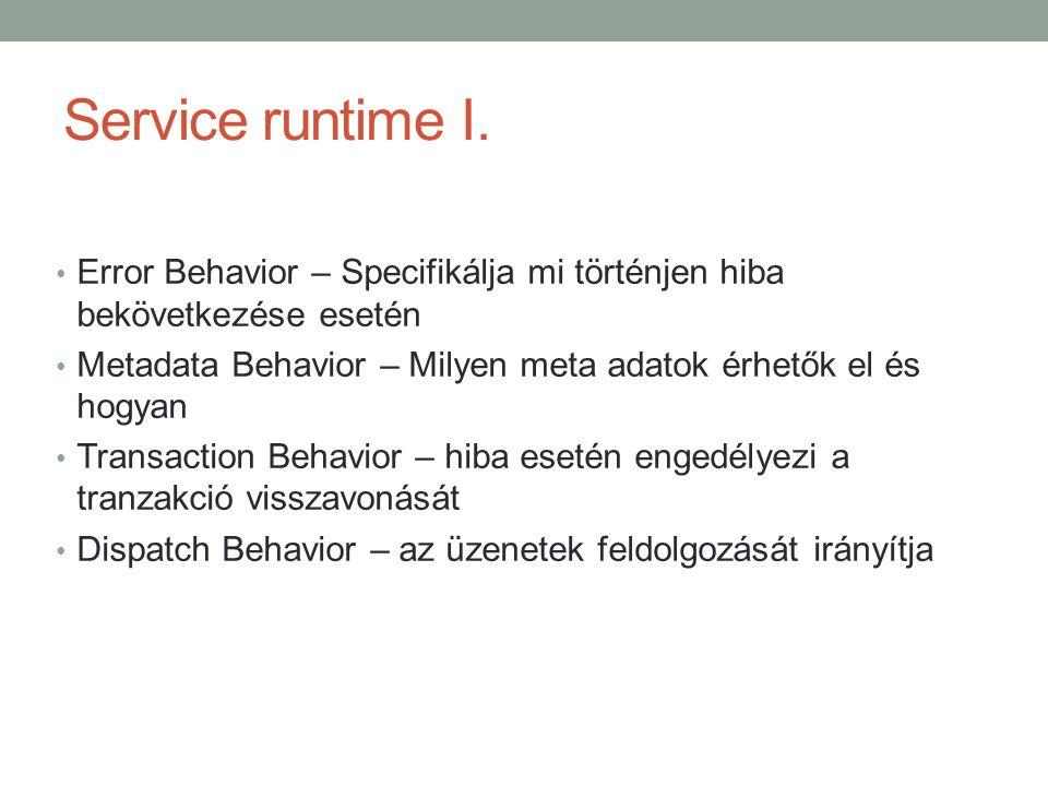 Service runtime I. Error Behavior – Specifikálja mi történjen hiba bekövetkezése esetén. Metadata Behavior – Milyen meta adatok érhetők el és hogyan.