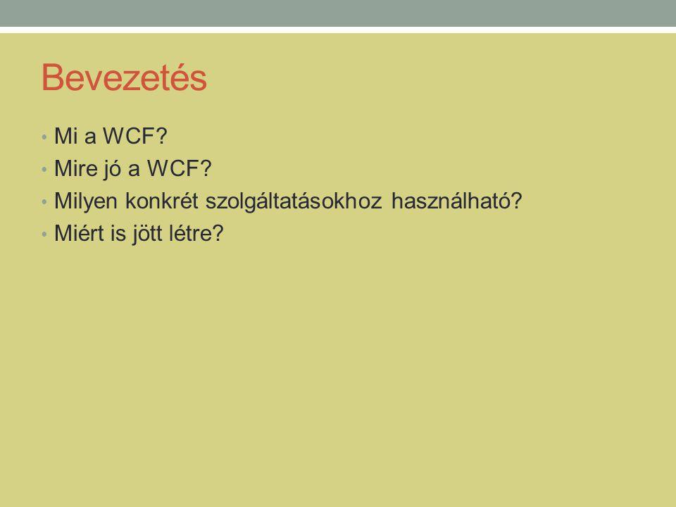Bevezetés Mi a WCF Mire jó a WCF