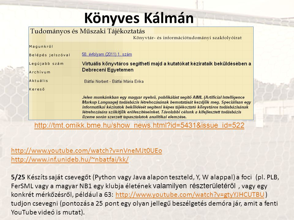 Könyves Kálmán http://tmt.omikk.bme.hu/show_news.html id=5431&issue_id=522. http://www.youtube.com/watch v=nVneMJt0UEo.