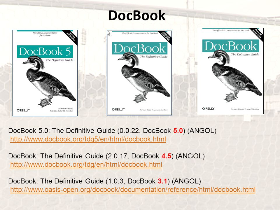 DocBook DocBook 5.0: The Definitive Guide (0.0.22, DocBook 5.0) (ANGOL) http://www.docbook.org/tdg5/en/html/docbook.html.