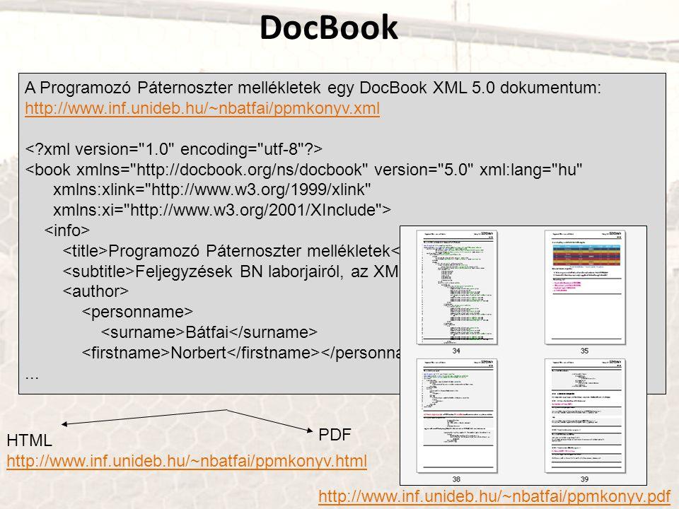 DocBook A Programozó Páternoszter mellékletek egy DocBook XML 5.0 dokumentum: http://www.inf.unideb.hu/~nbatfai/ppmkonyv.xml.