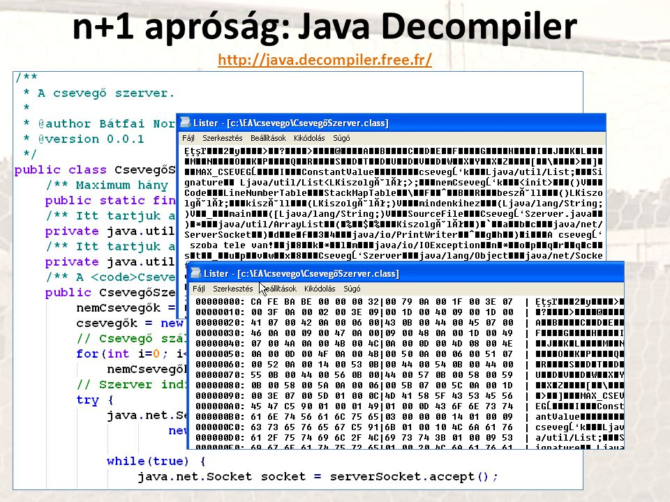 n+1 apróság: Java Decompiler http://java.decompiler.free.fr/