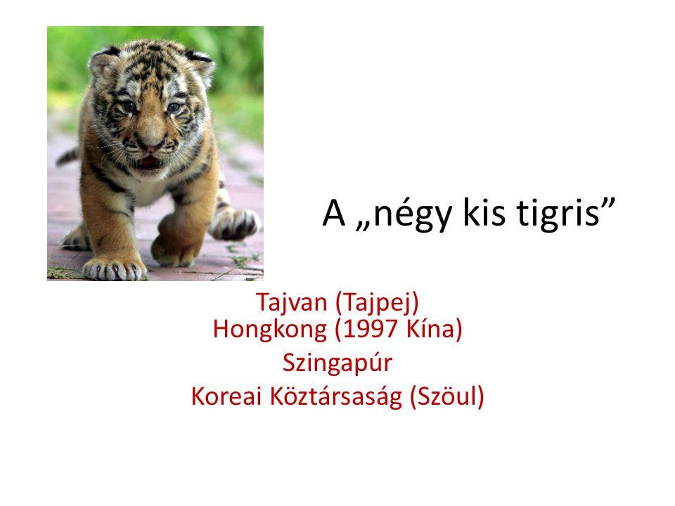 """A """"négy kis tigris Tajvan (Tajpej) Hongkong (1997 Kína) Szingapúr"""