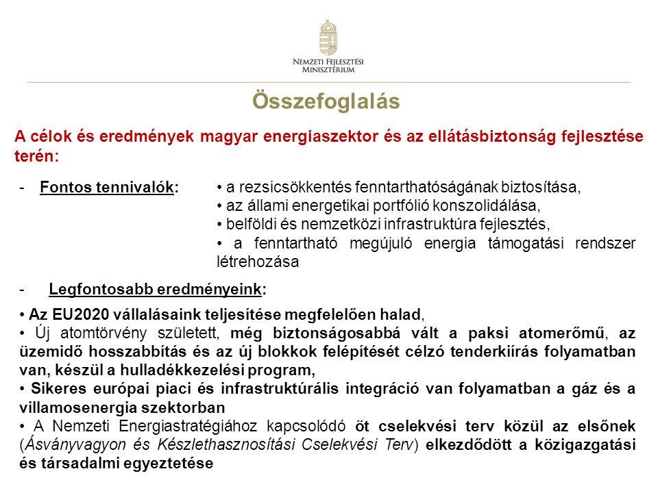 Összefoglalás A célok és eredmények magyar energiaszektor és az ellátásbiztonság fejlesztése terén: